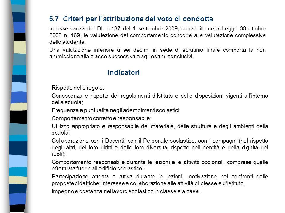 In osservanza del DL n.137 del 1 settembre 2009, convertito nella Legge 30 ottobre 2008 n. 169, la valutazione del comportamento concorre alla valutaz