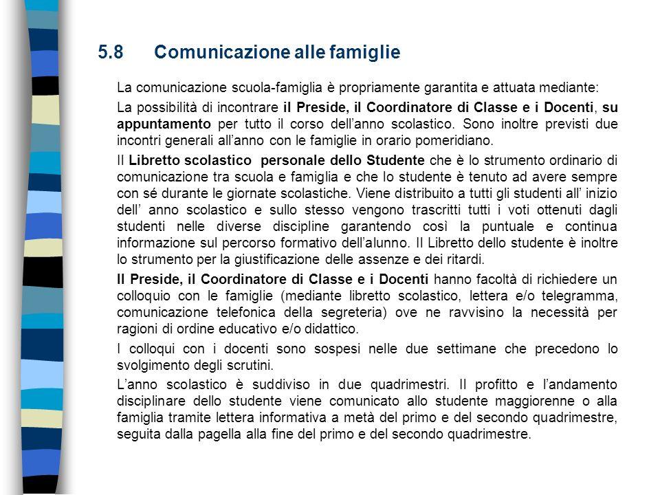 5.8 Comunicazione alle famiglie La comunicazione scuola-famiglia è propriamente garantita e attuata mediante: La possibilità di incontrare il Preside,