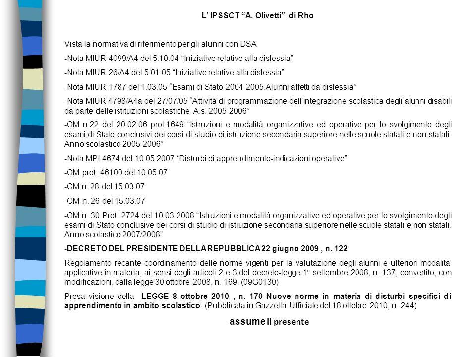 L IPSSCT A. Olivetti di Rho Vista la normativa di riferimento per gli alunni con DSA -Nota MIUR 4099/A4 del 5.10.04 Iniziative relative alla dislessia