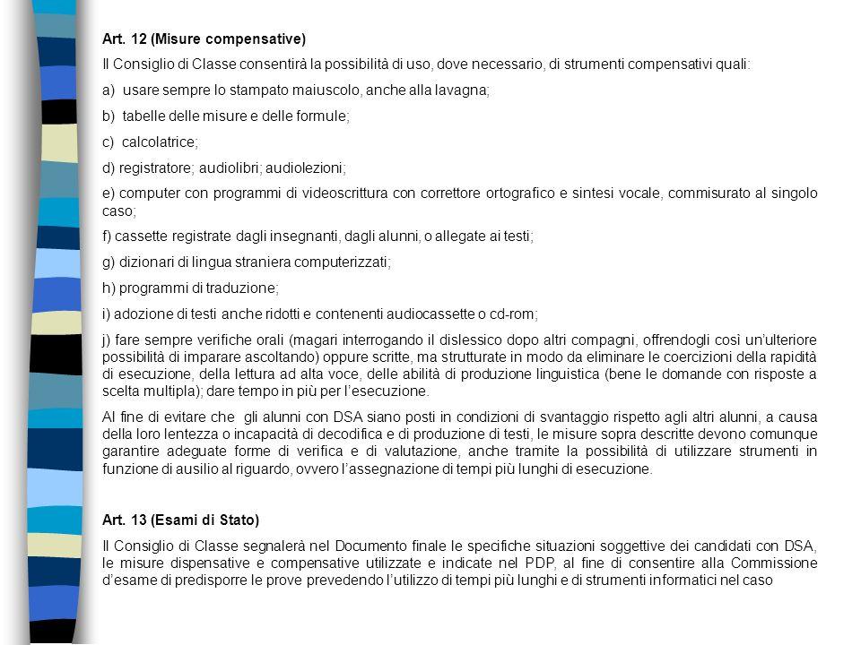 Art. 12 (Misure compensative) Il Consiglio di Classe consentirà la possibilità di uso, dove necessario, di strumenti compensativi quali: a) usare semp
