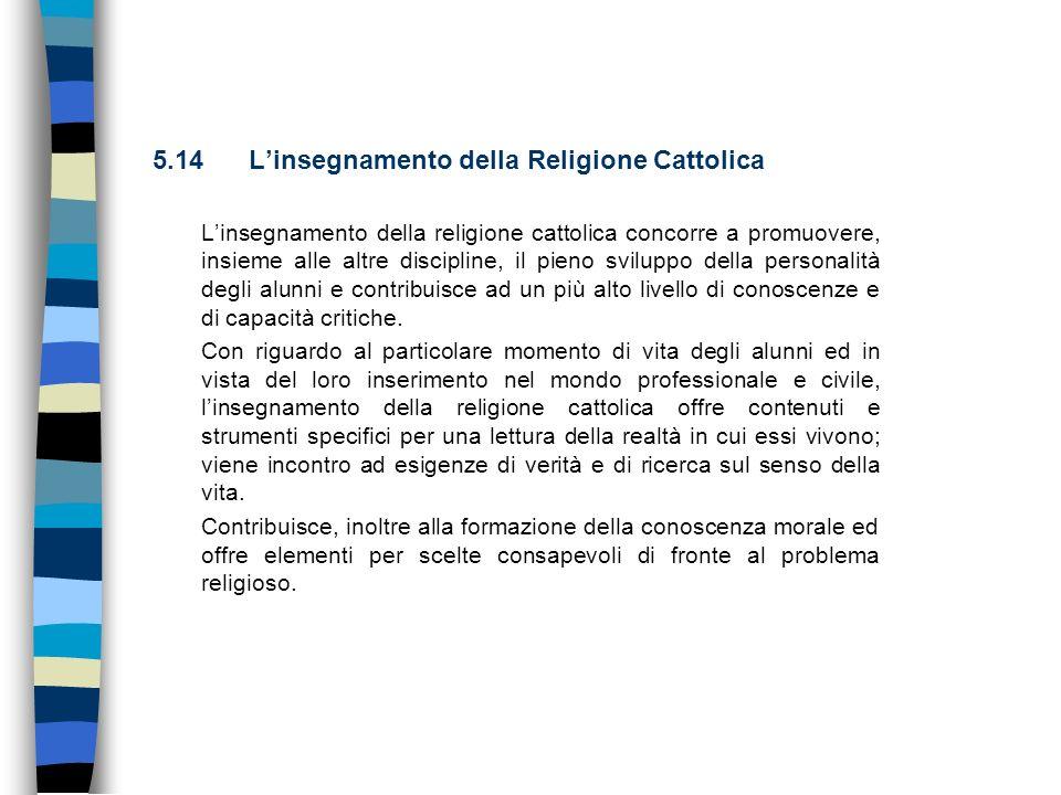 5.14 Linsegnamento della Religione Cattolica Linsegnamento della religione cattolica concorre a promuovere, insieme alle altre discipline, il pieno sv