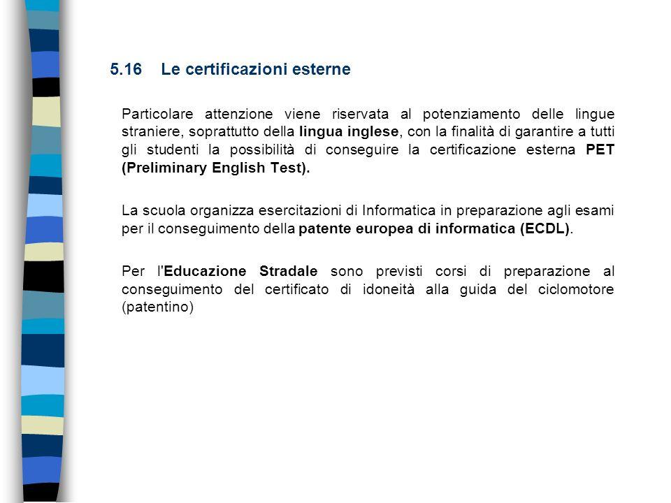 5.16 Le certificazioni esterne Particolare attenzione viene riservata al potenziamento delle lingue straniere, soprattutto della lingua inglese, con l