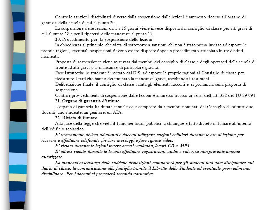 Contro le sanzioni disciplinari diverse dalla sospensione dalle lezioni è ammesso ricorso allorgano di garanzia della scuola di cui al punto 20. La so