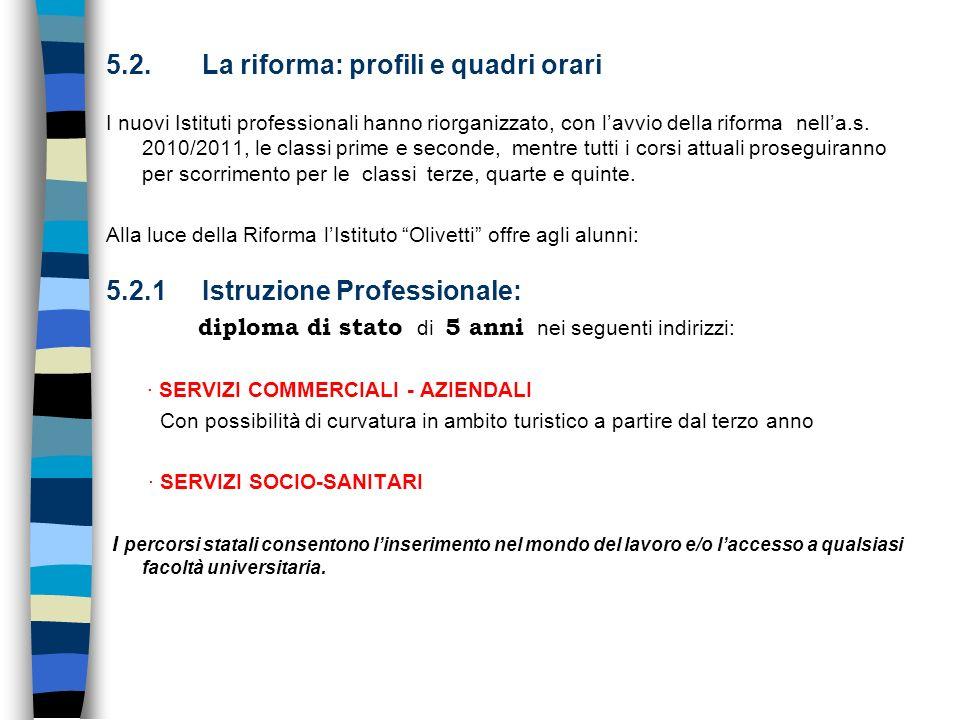 5.2. La riforma: profili e quadri orari I nuovi Istituti professionali hanno riorganizzato, con lavvio della riforma nella.s. 2010/2011, le classi pri