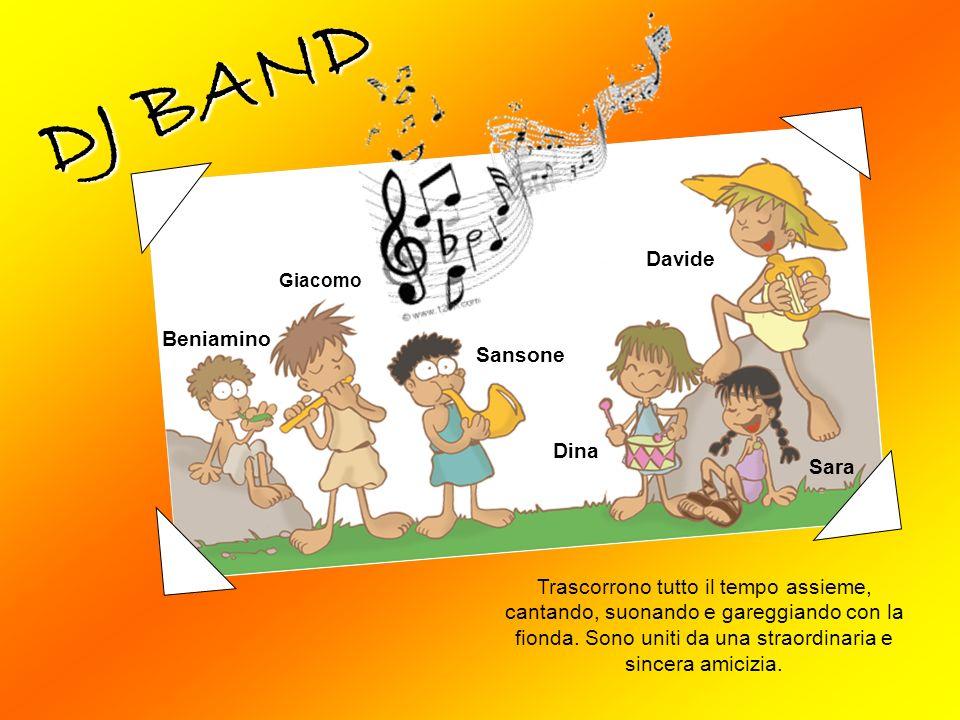 DJ BAND Giacomo Sansone Beniamino Dina Sara Davide Trascorrono tutto il tempo assieme, cantando, suonando e gareggiando con la fionda.