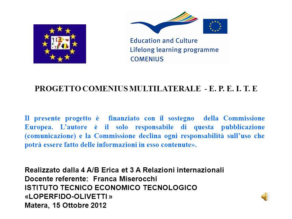 PROGETTO COMENIUS MULTILATERALE - E. P. E. I. T. E Il presente progetto è finanziato con il sostegno della Commissione Europea. Lautore è il solo resp
