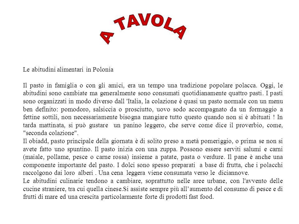 Le abitudini alimentari in Polonia Il pasto in famiglia o con gli amici, era un tempo una tradizione popolare polacca. Oggi, le abitudini sono cambiat