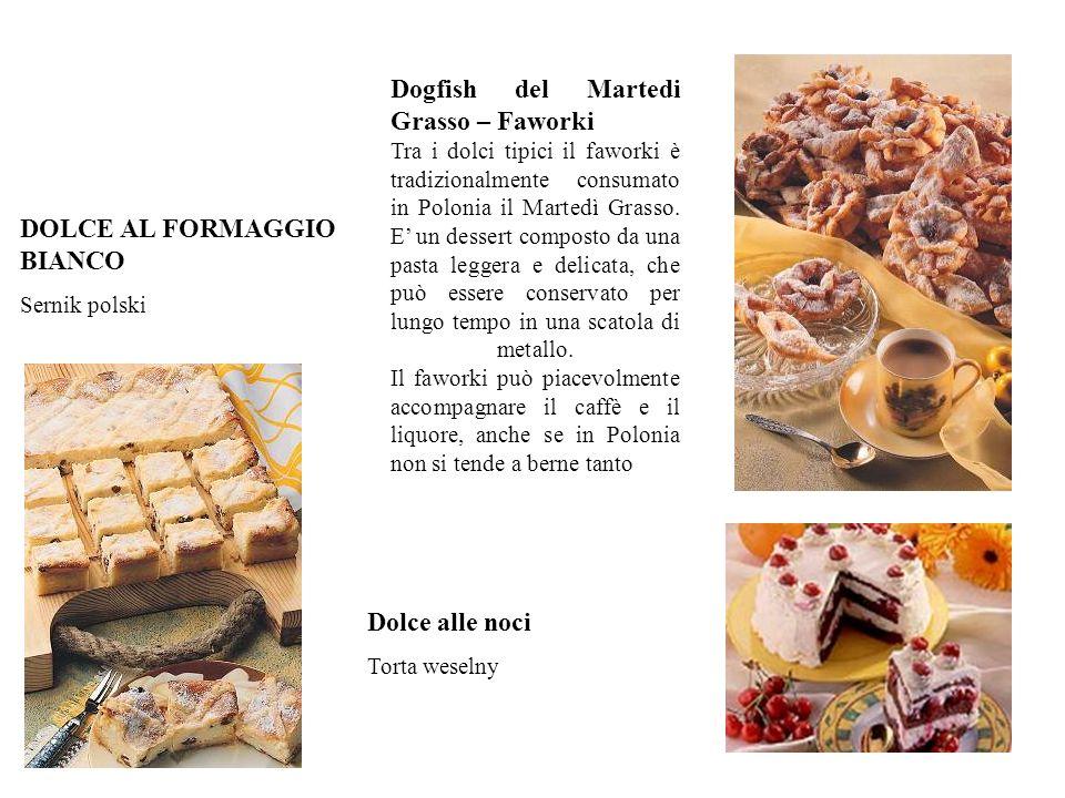Dolce alle noci Torta weselny DOLCE AL FORMAGGIO BIANCO Sernik polski Dogfish del Martedi Grasso – Faworki Tra i dolci tipici il faworki è tradizional