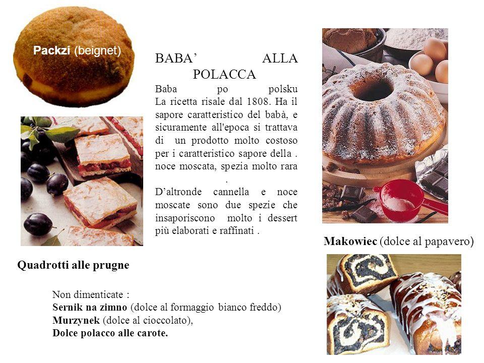 BABA ALLA POLACCA Baba po polsku La ricetta risale dal 1808. Ha il sapore caratteristico del babà, e sicuramente all'epoca si trattava di un prodotto
