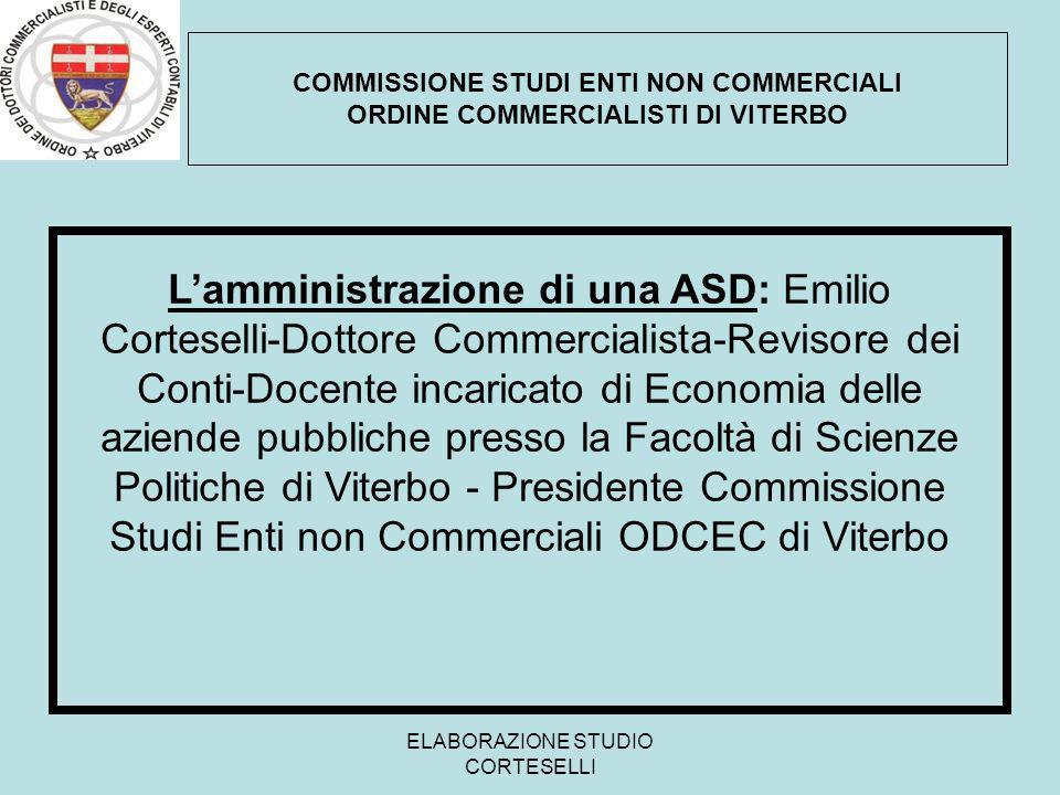 ELABORAZIONE STUDIO CORTESELLI PIANO DELLA RELAZIONE A)INTRODUZIONE B)ALCUNI ADEMPIMENTI BUROCRATICI PER GESTIRE UNA ASD COMMISSIONE STUDI ENTI NON COMMERCIALI