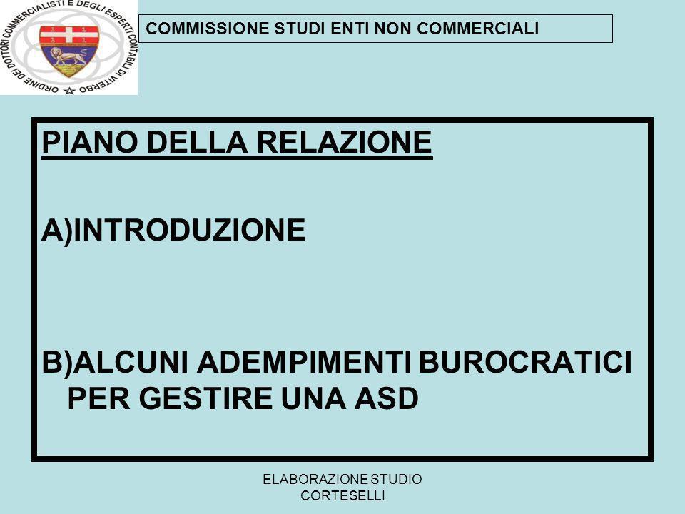 ELABORAZIONE STUDIO CORTESELLI PIANO DELLA RELAZIONE A)INTRODUZIONE B)ALCUNI ADEMPIMENTI BUROCRATICI PER GESTIRE UNA ASD COMMISSIONE STUDI ENTI NON CO