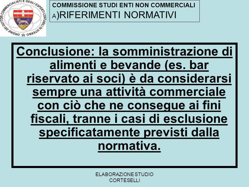 ELABORAZIONE STUDIO CORTESELLI Conclusione: la somministrazione di alimenti e bevande (es. bar riservato ai soci) è da considerarsi sempre una attivit