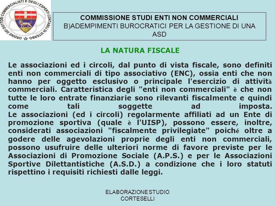 ELABORAZIONE STUDIO CORTESELLI LA NATURA FISCALE Le associazioni ed i circoli, dal punto di vista fiscale, sono definiti enti non commerciali di tipo