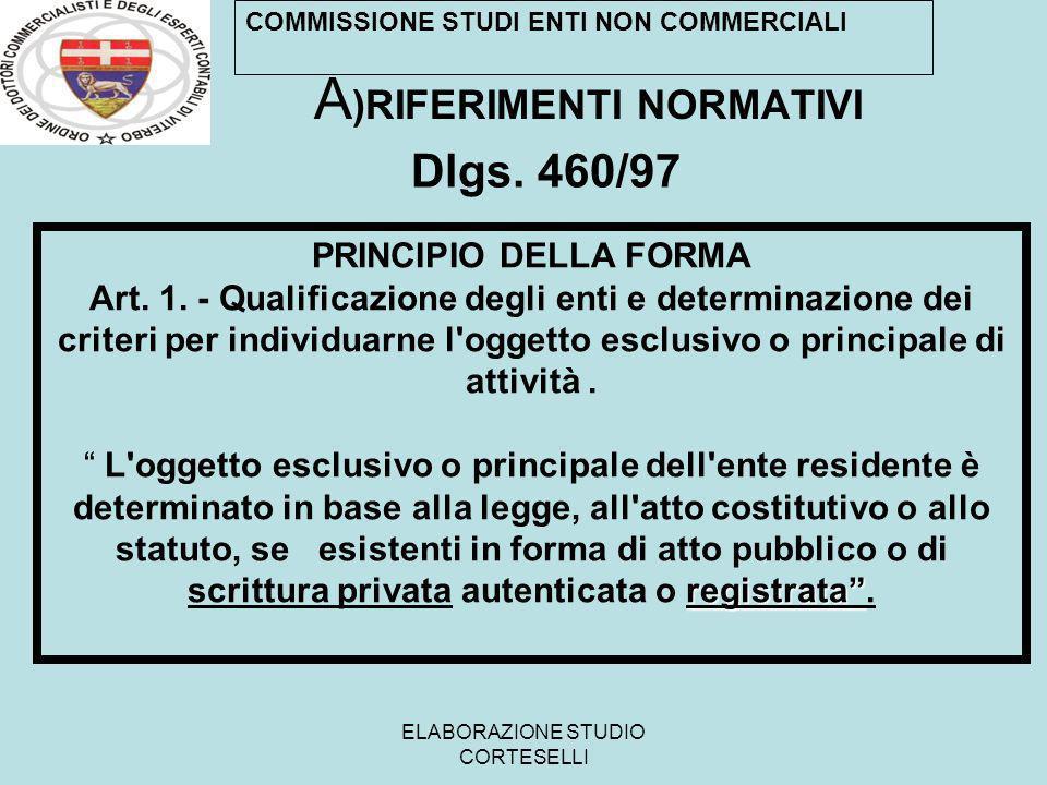 ELABORAZIONE STUDIO CORTESELLI A )RIFERIMENTI NORMATIVI Dlgs. 460/97 PRINCIPIO DELLA FORMA Art. 1. - Qualificazione degli enti e determinazione dei cr