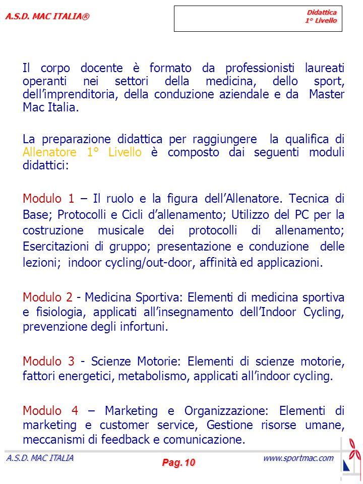 Pag. 10 www.sportmac.com A.S.D. MAC ITALIA A.S.D. MAC ITALIA® Didattica 1° Livello Il corpo docente è formato da professionisti laureati operanti nei