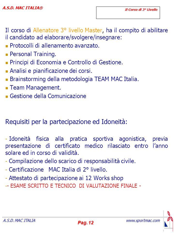 Pag. 12 www.sportmac.com A.S.D. MAC ITALIA A.S.D. MAC ITALIA® Il Corso di 3° Livello Il corso di Allenatore 3° livello Master, ha il compito di abilit