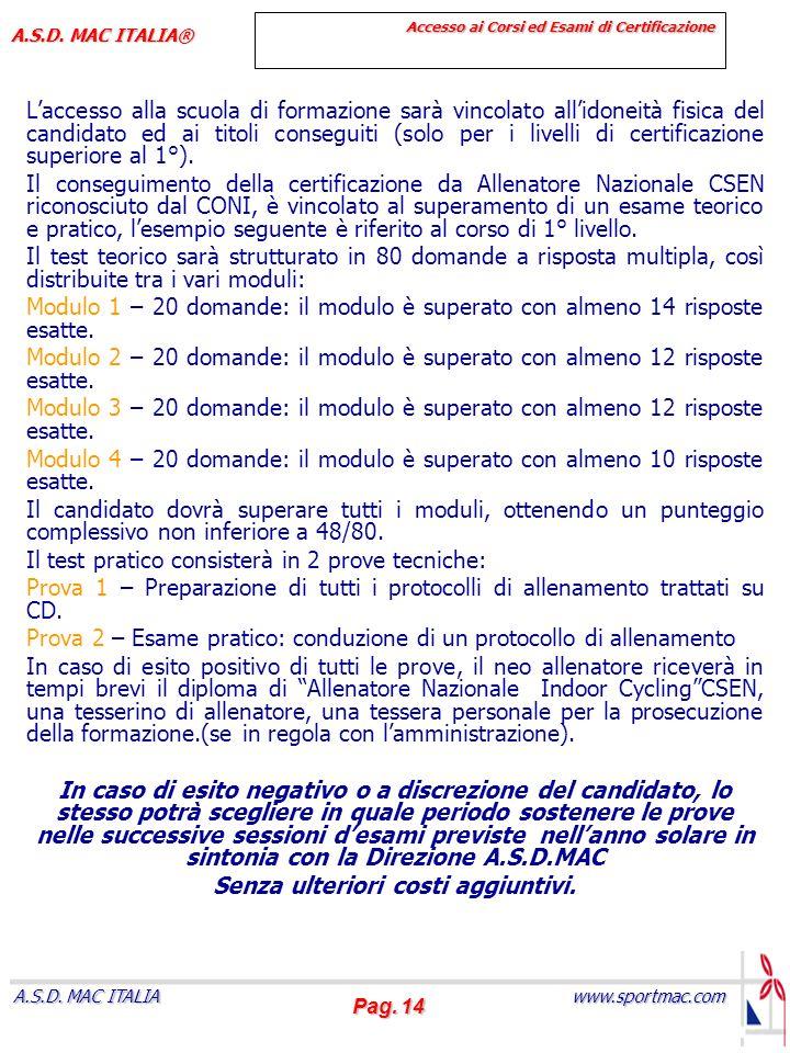 Pag. 14 www.sportmac.com A.S.D. MAC ITALIA A.S.D. MAC ITALIA® Accesso ai Corsi ed Esami di Certificazione Laccesso alla scuola di formazione sarà vinc