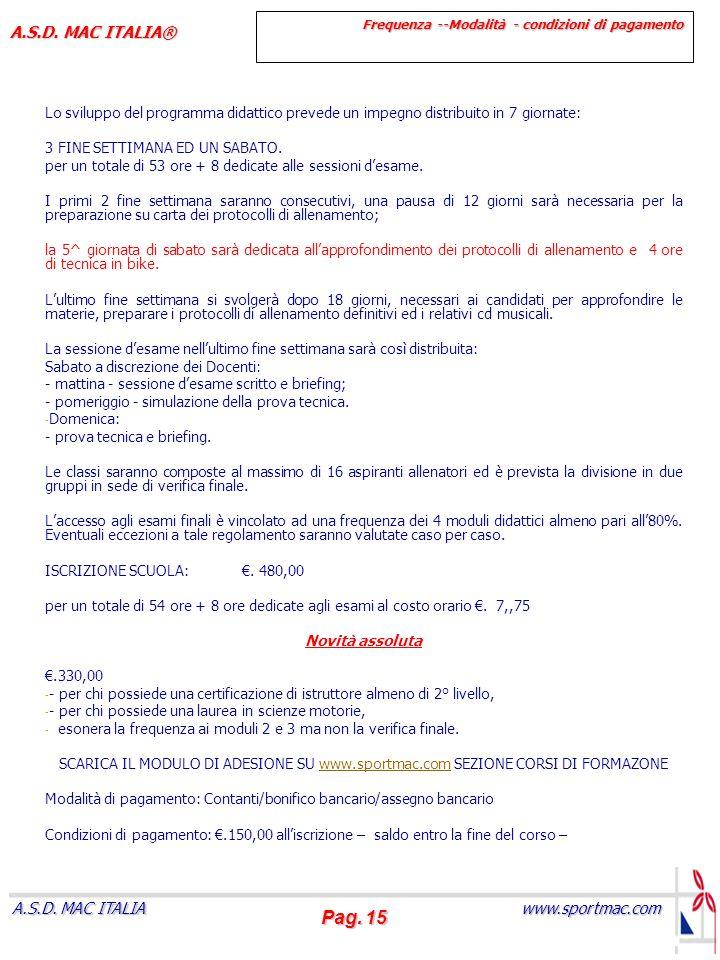 Pag. 15 www.sportmac.com A.S.D. MAC ITALIA A.S.D. MAC ITALIA® Lo sviluppo del programma didattico prevede un impegno distribuito in 7 giornate: 3 FINE