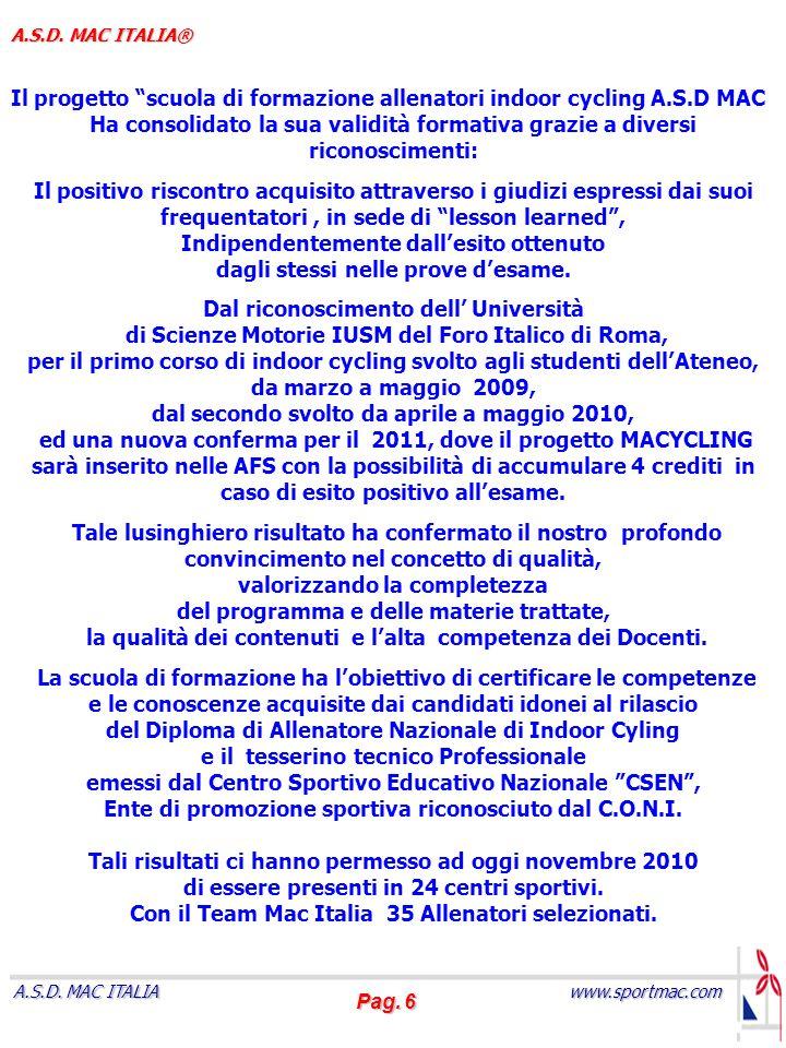 Pag. 6 www.sportmac.com A.S.D. MAC ITALIA A.S.D. MAC ITALIA® Il progetto scuola di formazione allenatori indoor cycling A.S.D MAC Ha consolidato la su