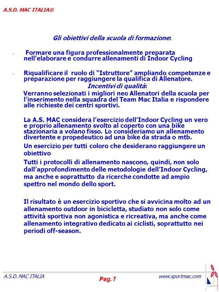 Pag. 7 www.sportmac.com A.S.D. MAC ITALIA A.S.D. MAC ITALIA® Gli obiettivi della scuola di formazione: - Formare una figura professionalmente preparat