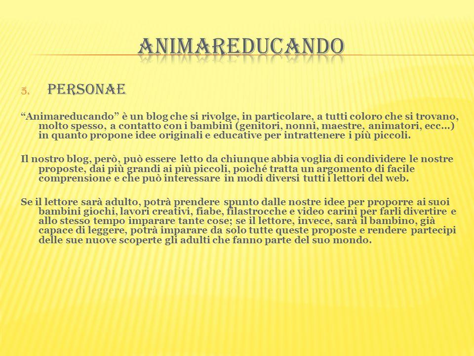 5. Personae Animareducando è un blog che si rivolge, in particolare, a tutti coloro che si trovano, molto spesso, a contatto con i bambini (genitori,