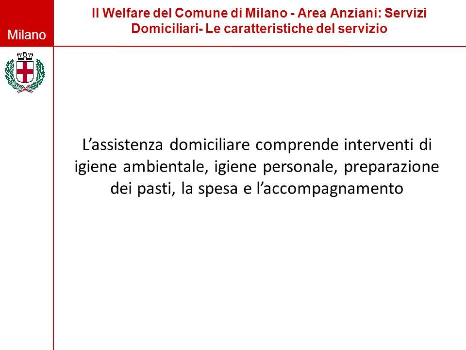 Milano Il Welfare del Comune di Milano - Area Anziani: Servizi Domiciliari- Le caratteristiche del servizio Lassistenza domiciliare comprende interven