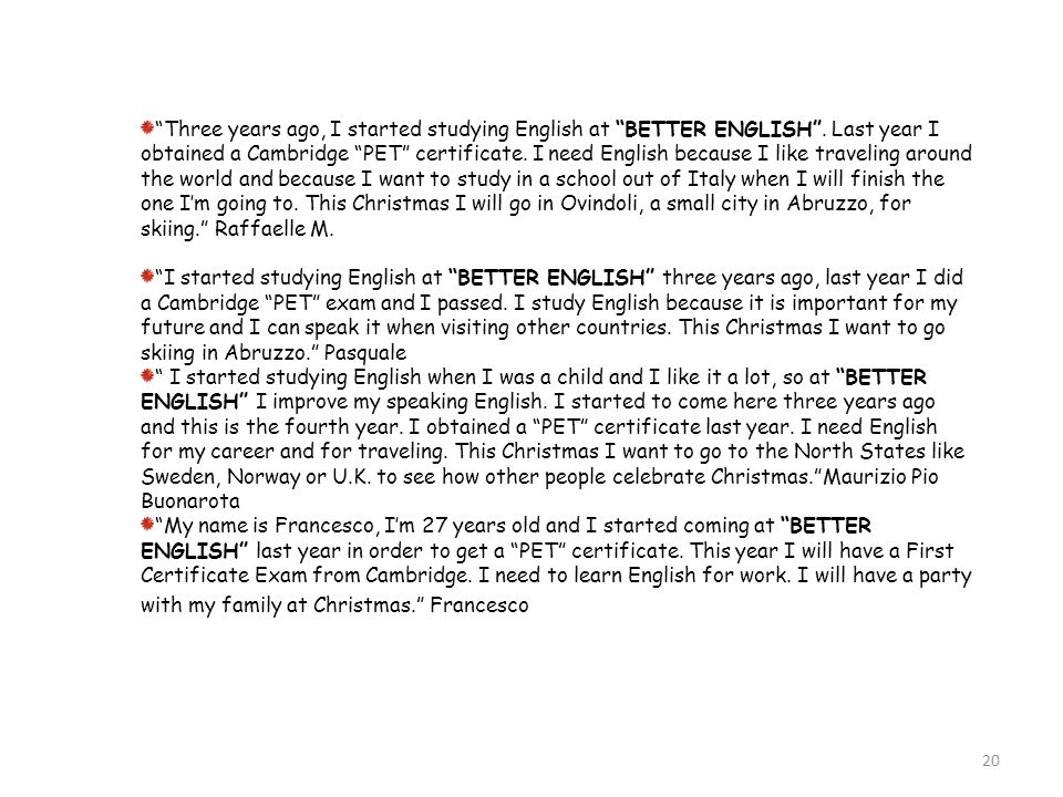 20 Three years ago, I started studying English at BETTER ENGLISH.