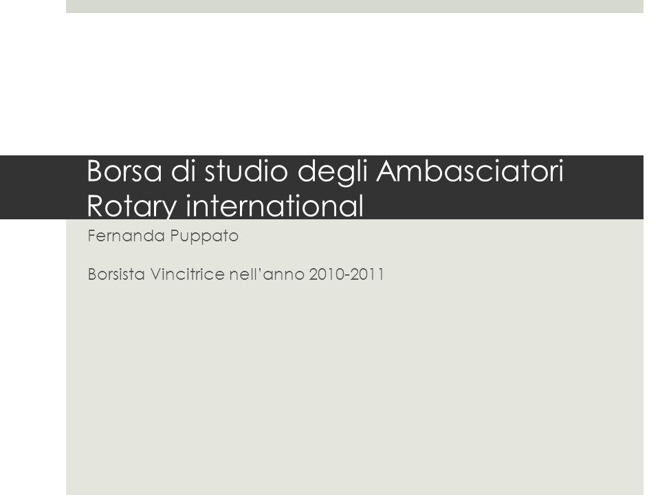 Borsa di studio degli Ambasciatori Rotary international Fernanda Puppato Borsista Vincitrice nellanno 2010-2011