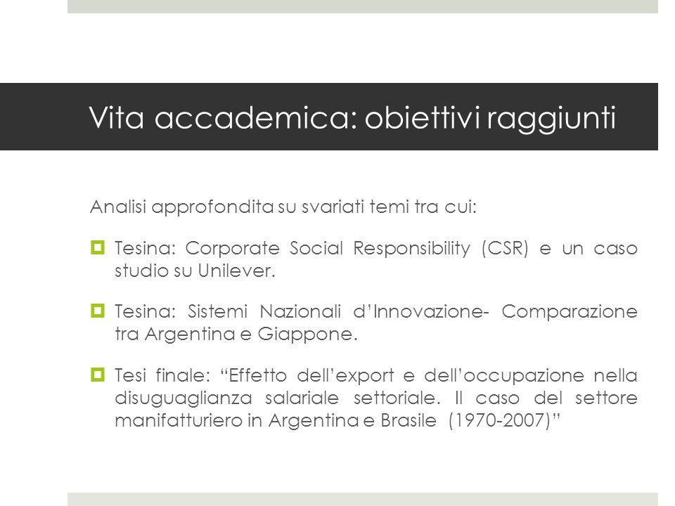 Vita accademica: obiettivi raggiunti Analisi approfondita su svariati temi tra cui: Tesina: Corporate Social Responsibility (CSR) e un caso studio su