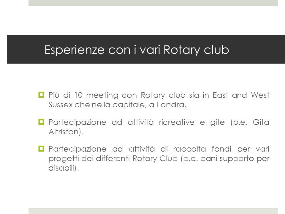 Esperienze con i vari Rotary club Più di 10 meeting con Rotary club sia in East and West Sussex che nella capitale, a Londra. Partecipazione ad attivi