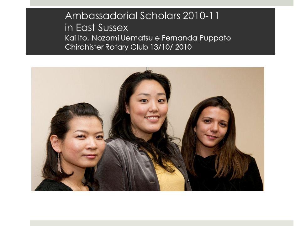 Ambassadorial Scholars 2010-11 in East Sussex Kai Ito, Nozomi Uematsu e Fernanda Puppato Chirchister Rotary Club 13/10/ 2010
