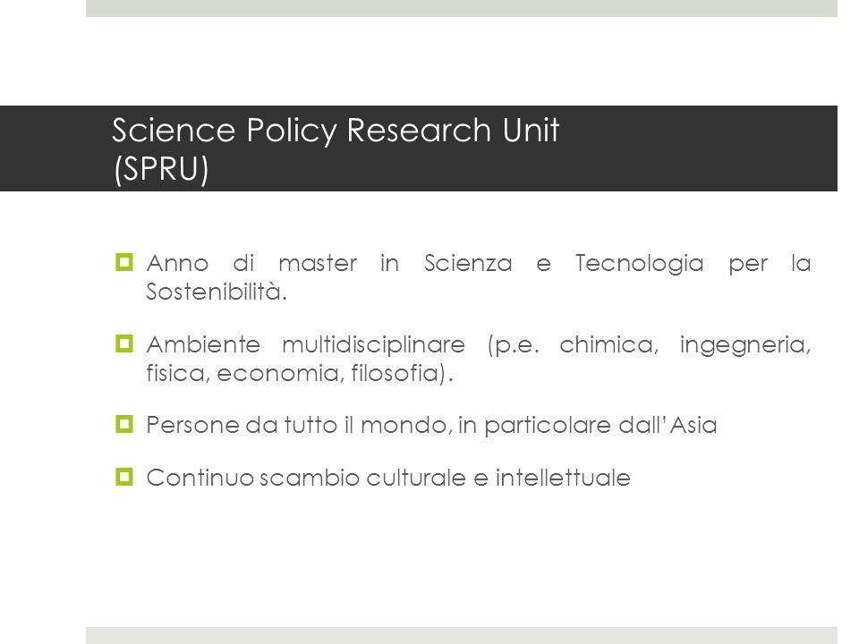 Science Policy Research Unit (SPRU) Anno di master in Scienza e Tecnologia per la Sostenibilità. Ambiente multidisciplinare (p.e. chimica, ingegneria,