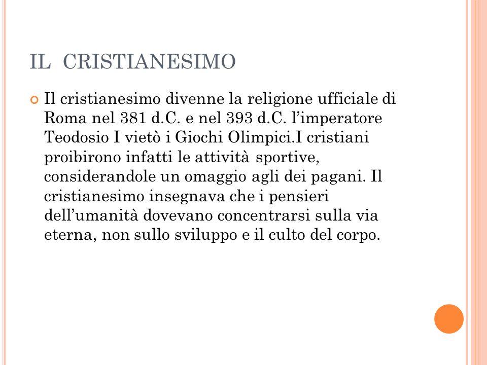 IL CRISTIANESIMO Il cristianesimo divenne la religione ufficiale di Roma nel 381 d.C.