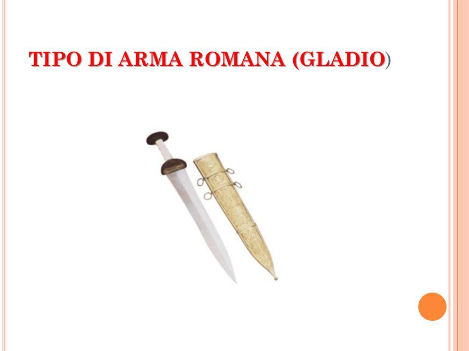 TIPO DI ARMA ROMANA (GLADIO TIPO DI ARMA ROMANA (GLADIO )