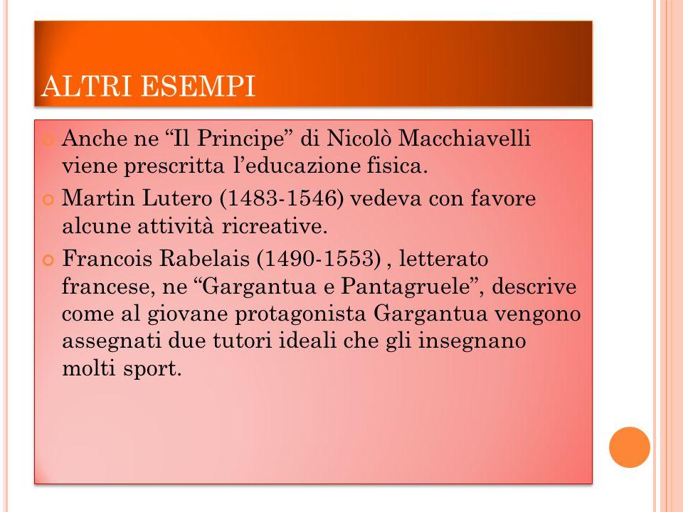 ALTRI ESEMPI Anche ne Il Principe di Nicolò Macchiavelli viene prescritta leducazione fisica.