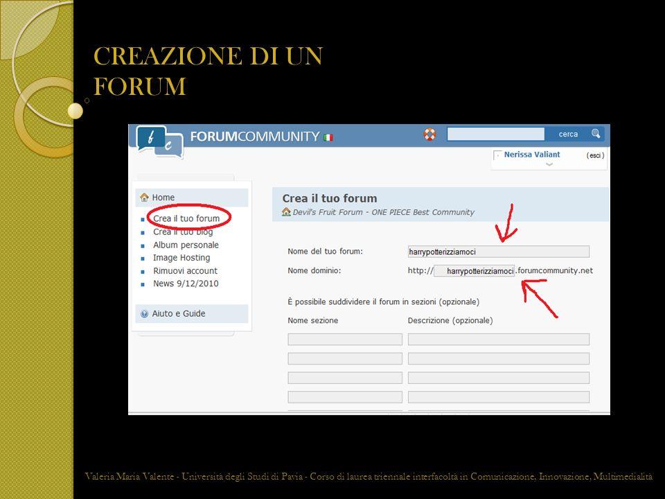 CREAZIONE DI UN FORUM Valeria Maria Valente - Università degli Studi di Pavia - Corso di laurea triennale interfacoltà in Comunicazione, Innovazione,