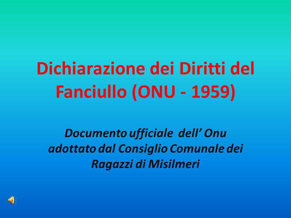 Dichiarazione dei Diritti del Fanciullo (ONU - 1959) Documento ufficiale dell Onu adottato dal Consiglio Comunale dei Ragazzi di Misilmeri