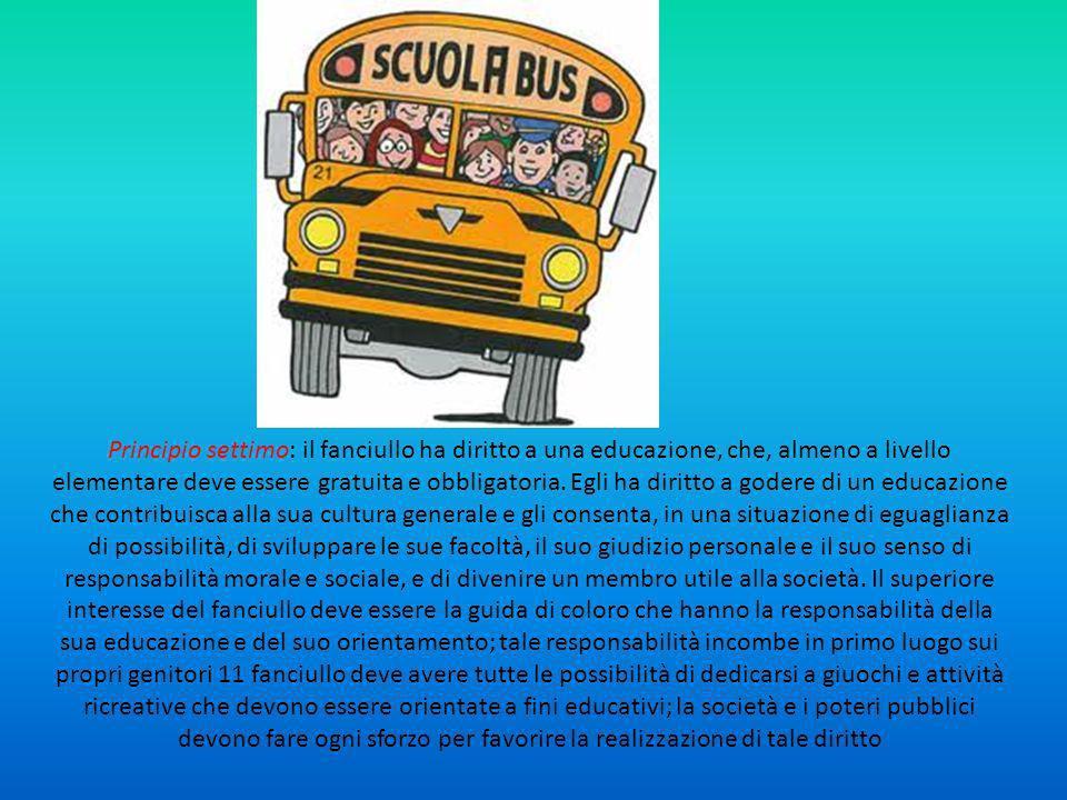 Principio settimo: il fanciullo ha diritto a una educazione, che, almeno a livello elementare deve essere gratuita e obbligatoria.