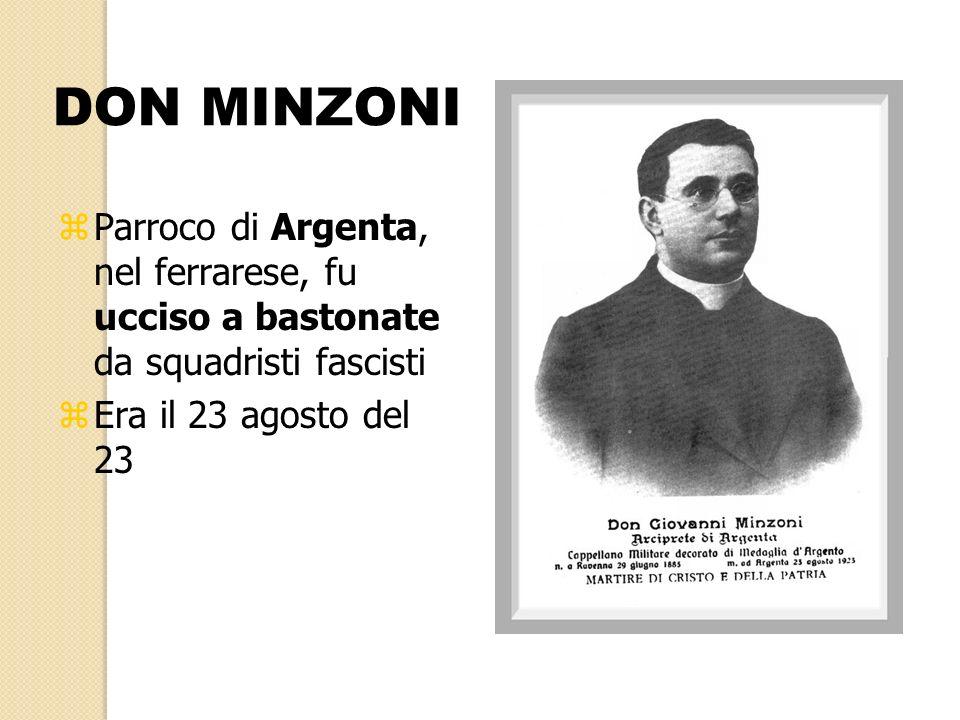 DON MINZONI zParroco di Argenta, nel ferrarese, fu ucciso a bastonate da squadristi fascisti zEra il 23 agosto del 23