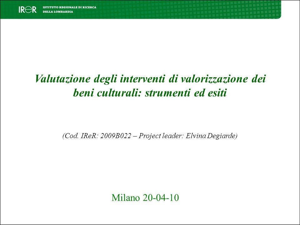 Valutazione degli interventi di valorizzazione dei beni culturali: strumenti ed esiti (Cod. IReR: 2009B022 – Project leader: Elvina Degiarde) Milano 2