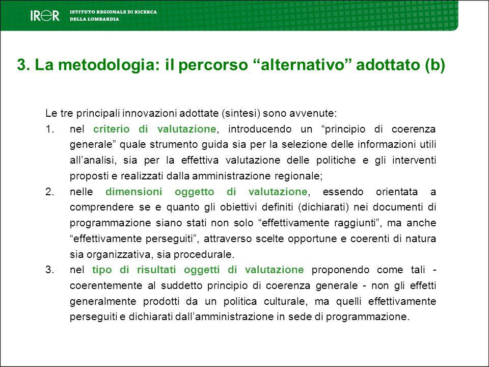 3. La metodologia: il percorso alternativo adottato (b) Le tre principali innovazioni adottate (sintesi) sono avvenute: 1.nel criterio di valutazione,