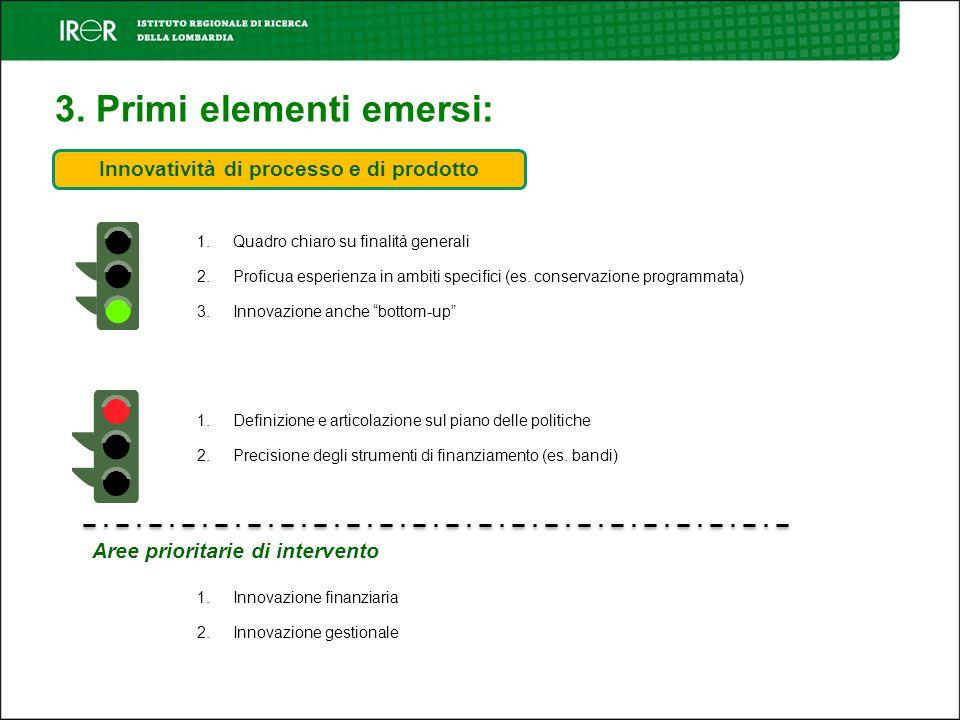 3. Primi elementi emersi: Innovatività di processo e di prodotto 1. Quadro chiaro su finalità generali 2. Proficua esperienza in ambiti specifici (es.