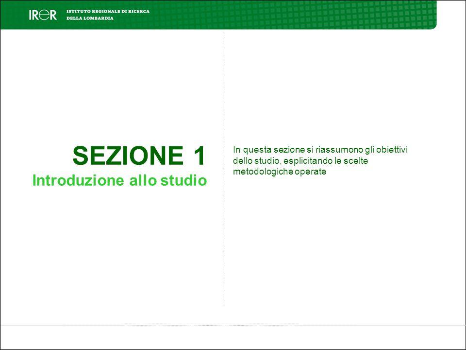 SEZIONE 1 Introduzione allo studio In questa sezione si riassumono gli obiettivi dello studio, esplicitando le scelte metodologiche operate