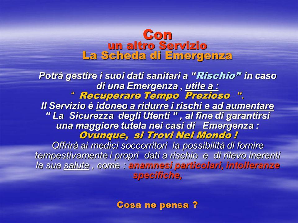 Con un altro Servizio La Scheda di Emergenza Potrà gestire i suoi dati sanitari a Rischio in caso di una Emergenza, utile a : Recuperare Tempo Prezioso.