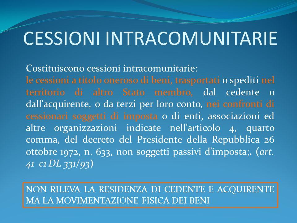 CESSIONI INTRACOMUNITARIE Costituiscono cessioni intracomunitarie: le cessioni a titolo oneroso di beni, trasportati o spediti nel territorio di altro