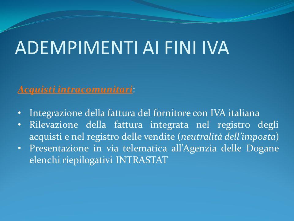 ADEMPIMENTI AI FINI IVA Acquisti intracomunitari: Integrazione della fattura del fornitore con IVA italiana Rilevazione della fattura integrata nel re