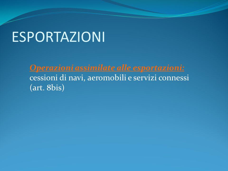 ESPORTAZIONI Operazioni assimilate alle esportazioni: cessioni di navi, aeromobili e servizi connessi (art. 8bis)