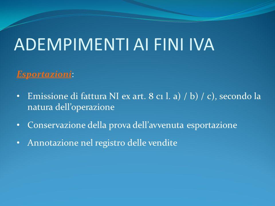 ADEMPIMENTI AI FINI IVA Esportazioni: Emissione di fattura NI ex art. 8 c1 l. a) / b) / c), secondo la natura delloperazione Conservazione della prova