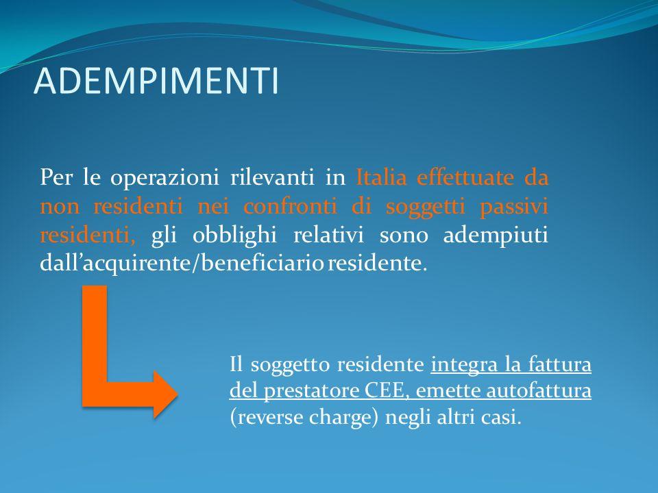 ADEMPIMENTI Per le operazioni rilevanti in Italia effettuate da non residenti nei confronti di soggetti passivi residenti, gli obblighi relativi sono