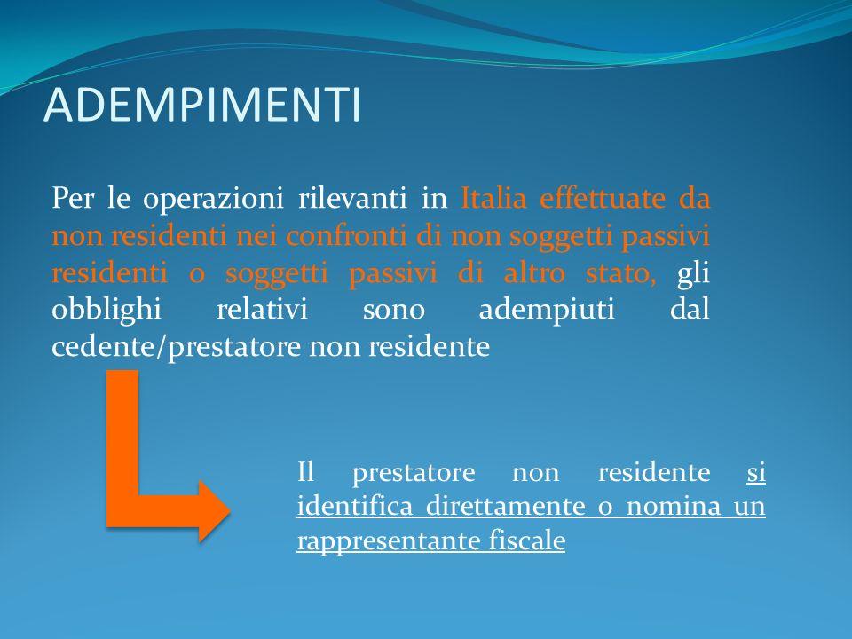 ADEMPIMENTI Per le operazioni rilevanti in Italia effettuate da non residenti nei confronti di non soggetti passivi residenti o soggetti passivi di al